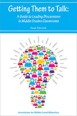Getting Them to Talk: A Guide to Leading Discussions in Middle Grades Classrooms