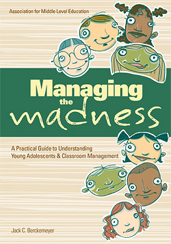 Managing the Madness: A Practical Guide to Understanding Young Adolescents & Classroom Management